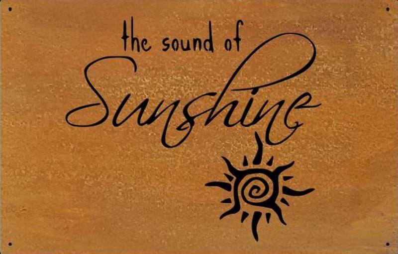 Metal Sign  – The Sound of Sunshine 14″ x 14″ (Shown here in Rust Patina)