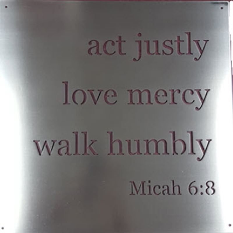 Act justly love mercy walk humbly – Micah 6:8, 14″ x 14″