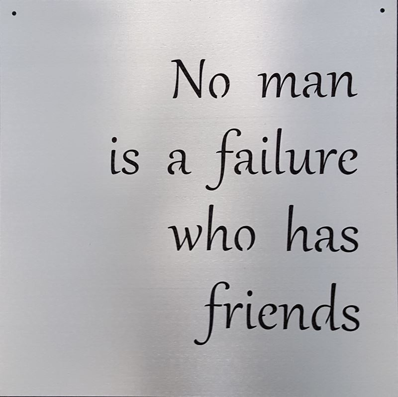 No Man is a failure who has friends – 18″X 18″ Metal Sign